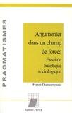 Francis Chateauraynaud - Argumenter dans un champ de forces - Essai de balistique sociologique.