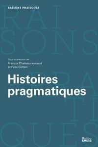 Francis Chateauraynaud et Yves Cohen - Histoires pragmatiques.