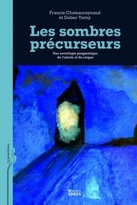 Francis Chateauraynaud et Didier Torny - Les sombres précurseurs - Une sociologie pragmatique de l'alerte et du risque.