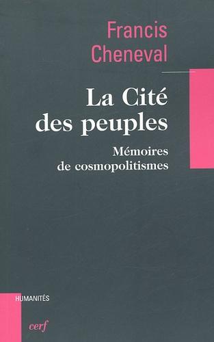 Francis Cheneval - La Cité des peuples - Mémoires de cosmopolitismes.