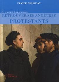 Francis Christian - Retrouver ses ancêtres protestants.