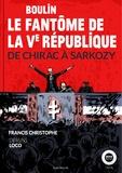 Francis Christophe et  Loco (dessinateur) - Boulin, le fantôme de la Ve République - De Chirac à Sarkozy.
