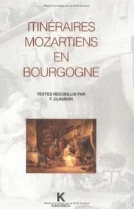 Francis Claudon - Itinéraires mozartiens en Bourgogne - Actes du colloque de Dijon(1991), sous la dir. de F. Claudo.