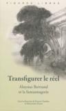 Francis Claudon et Maryvonne Perrot - Transfigurer le réel - Aloysius Bertrand et la fantasmagorie.