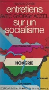 Francis Cohen - Entretiens avec György Aczél sur un socialisme.