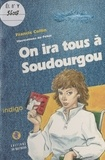 Francis Collin - On ira tous à Soudourgou.