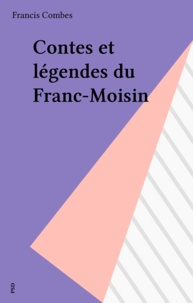 Francis Combes - Contes et légendes du Franc-Moisin.