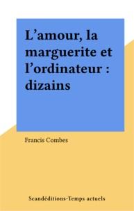 Francis Combes - L'Amour, la marguerite et l'ordinateur - Dizains.