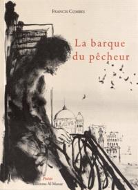 Francis Combes - La barque du pêcheur et autres poèmes - Ou Le voyage en Arabie.