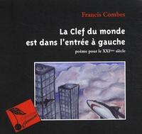 Francis Combes - La clef du monde est dans l'entrée à gauche - Poème pour le XXIe siècle.