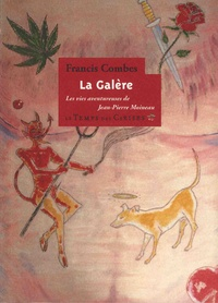 Francis Combes - La galère ou les vies amoureuses de Jean-Pierre Moineau.