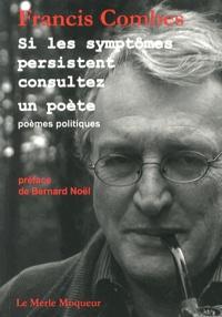 Francis Combes - Si les symptômes persistent consultez un poète - Poèmes politiques.