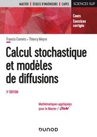 Francis Comets et Thierry Meyre - Calcul stochastique et modèles de diffusions - 3e éd. - Cours et exercices corrigés.