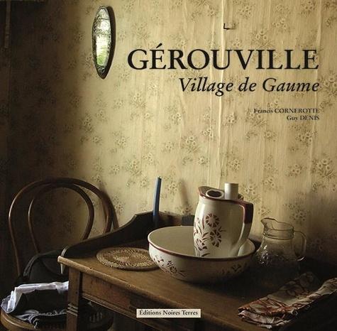 Francis Cornerotte et Guy Denis - GEROUVILLE, Village de Gaume.