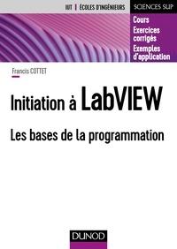Francis Cottet - Initiation à LabVIEW - Les bases de la programmation.