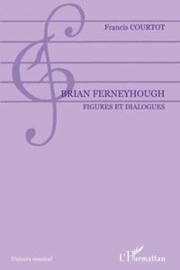 Francis Courtot - Brian Ferneyhough - Figures et dialogues.