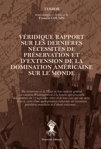 Francis Cousin - Véridique rapport sur les dernières nécessités de préservation et d'extension de la domination américaine sur le monde....