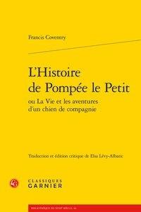 Francis Coventry - L'histoire de Pompée le petit ou La vie et les aventures d'un chien de compagnie.