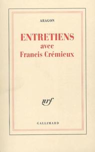 Francis Crémieux et Louis Aragon - Entretiens avec Francis Crémieux.