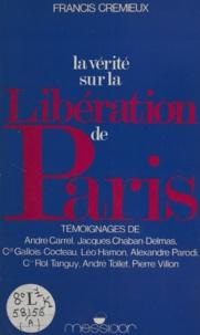 Francis Crémieux et André Carrel - La vérité sur la libération de Paris.