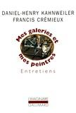 Francis Crémieux et Daniel-Henry Kahnweiler - MES GALERIES ET MES PEINTRES. - Entretiens.