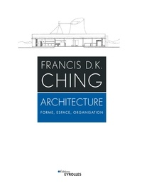 Francis D.K. Ching - Architecture - Forme, espace, organisation.