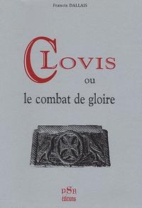 Francis Dallais - Clovis ou le Combat de Gloire.