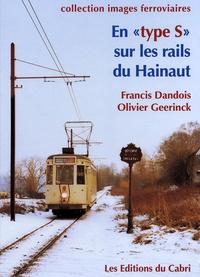 """Francis Dandois et Olivier Geerinck - En """"type S"""" sur les rails du Hainaut - 1970-2006."""