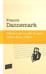 Francis Dannemark - Choses qu'on dit la nuit entre deux villes.
