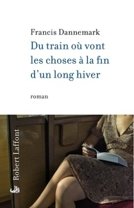 Francis Dannemark - Du train où vont les choses à la fin d'un long hiver.