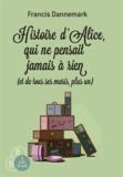 Francis Dannemark - Histoire d'Alice, qui ne pensait jamais à rien (et de tous ses maris, plus un).