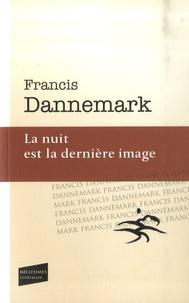 Francis Dannemark - La nuit est la dernière image.