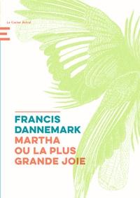 Francis Dannemark - Martha ou la plus grande joie.