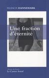 Francis Dannemark - Une fraction d'éternité.