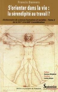 Francis Danvers - S'orienter dans la vie : la sérendipité au travail ? - Dictionnaire de sciences humaines et sociales Tome 2, De la 501e à la 600e considération.