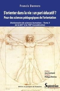 Francis Danvers - S'orienter dans la vie : un pari éducatif ? Pour des sciences pédagogiques de l'orientation - Dictionnaire de sciences humaines et sociales Tome 3, De la 601e à la 700e considération.