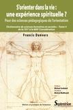 Francis Danvers et Michel Soëtard - S'orienter dans la vie : une expérience spirituelle ? - Pour des sciences pédagogiques de l'orientation.