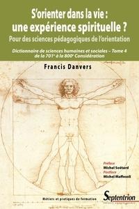 Francis Danvers - S'orienter dans la vie : une expérience spirituelle ? Pour des sciences pédagogiques de l'orientation - Dictionnaire de sciences humaines et sociales Tome 4, De la 701e à la 800e considération.