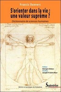 Francis Danvers - S'orienter dans la vie : une valeur suprême ? - Essai d'anthropologie de la formation.