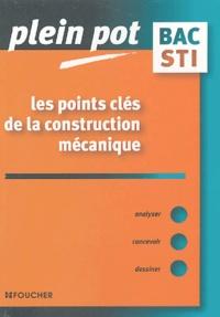 Francis Dardy et Jacques Tinel - Les points clés de la construction mécanique - Bac STI , BTS et DUT industriels.