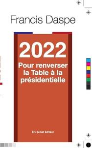 Francis Daspe - 2022 Pour renverser la table à la présidentielle.