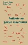 Francis Daspe et Céline Piot - Antidote au parler macronien.
