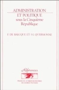Francis De Baecque et Jean-Louis Quermonne - Administration et politique sous la Cinquième République.