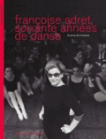 Francis de Coninck - Françoise Adret, soixante années de danse.