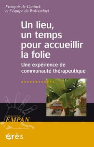 Francis de Coninck et Jean-Noël Lavianne - Un lieu, un temps pour accueillir la folie - Une expérience de communauté thérapeutique.