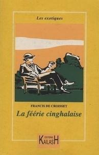Francis de Croisset - La féérie cinghalaise.