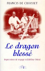 Francis de Croisset - LE DRAGON BLESSE. - Impressions de voyage en Extrême-Orient.