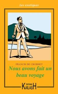 Francis de Croisset - Nous avons fait un beau voyage.