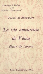 Francis de Miomandre - La vie amoureuse de Vénus, déesse de l'amour.