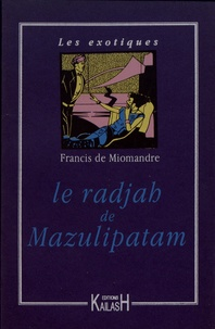 Francis de Miomandre - Le radjah de Mazulipatam.